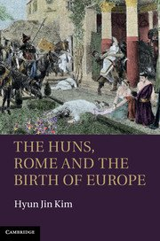 Hyun Jin Kim: The Huns Rome and the birth of Europe